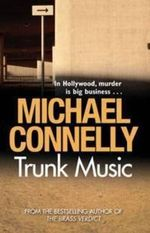 Trunk Music : Detective Harry Bosch : Book 5 - Michael Connelly