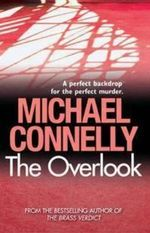 The Overlook : Detective Harry Bosch : Book 13 - Michael Connelly