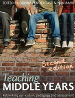 Teaching Middle Years : Rethinking Curriculum, Pedagogy and Assessment : 2nd Edition