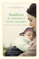 Buddhism for Mothers of Young Children : Becoming a Mindful Parent - Sarah Napthali