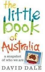 The Little Book of Australia : A Snapshot of Who We Are :  A Snapshot of Who We Are - David Dale