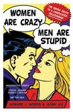 Women Are Crazy, Men Are Stupid : The Simple Truth to a Complicated Relationship :  The simple truth to a complicated relationship - Howard J. Morris