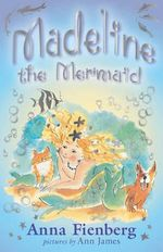 Madeline The Mermaid - Anna Fienberg