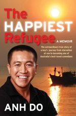 The Happiest Refugee :  My Journey from Tragedy to Comedy - Anh Do