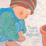 That's Not a Daffodil! : CBCA's Notable Australian Early Childhood Book 2012  - Elizabeth Honey