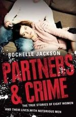 Partners and Crime : The True Stories of Eight Women and Their Lives with Notorious Men - Rochelle Jackson