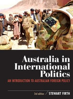 Australia in International Politics : An Introduction to Australian Foreign Policy - Stewart Firth