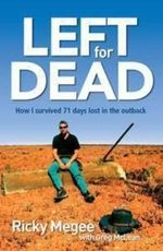Left For Dead : How I Survived 71 Days Lost In A Desert Hell :  How I Survived 71 Days Lost In A Desert Hell - Ricky Megee