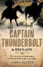 Captain Thunderbolt and His Lady : The true story of bushrangers Frederick Ward and Mary Ann Bugg - Carol Baxter