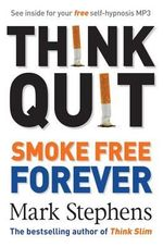 Think Quit :  Smoke Free Forever: Smoke Free Forever - Mark Stephens