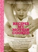 Recipes My Mother Cooked : 100 Home-Cooked Recipes From the Country's Favourite Foodies