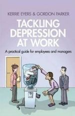 Tackling Depression at Work : A practical guide for employees and managers - Kerrie Eyers