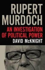 Rupert Murdoch : An investigation of political power - David McKnight