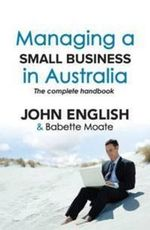 Managing A Small Business In Australia : The Complete Handbook :  The Complete Handbook - John English