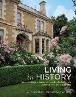 Living in History : Tasmania's historic homes : The people who built them, and those who live in them now - Alice Bennett