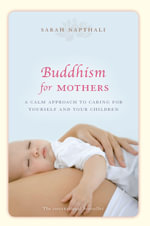 Buddhism For Mothers : A Calm Approach To Caring For Yourself And Your Children :  A Calm Approach To Caring For Yourself And Your Children - Sarah Napthali