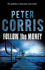 Follow the Money : A Cliff Hardy Novel - Peter Corris