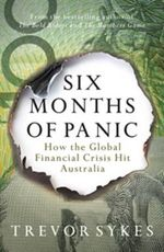 Six Months Of Panic : How the Global Financial Crisis Hit Australia - Trevor Sykes