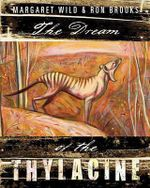 Dream of the Thylacine : CBCA's Notable Children's Picture Book 2012  - Margaret Wild