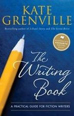 The Writing Book : A Practical Guide for Fiction Writers : 1st Edition - Kate Grenville