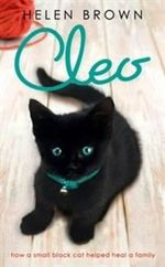 Cleo : How a Small Black Cat Helped Heal a Family - Helen Brown