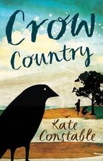 Crow Country : 2012 CBCA Book of the Year Awards Winner for Younger Readers - Kate Constable