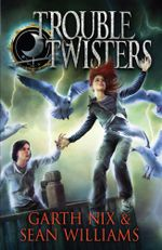Troubletwisters : Troubletwisters Series : Book 1 - Garth Nix