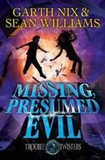 Missing, Presumed Evil : Troubletwisters : Book 4 - Garth Nix