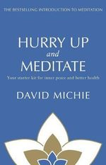 Hurry Up and Meditate : Your Starter Kit for Inner Peace and Better Health - David Michie