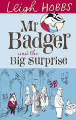 Mr Badger and The Big Surprise - Leigh Hobbs