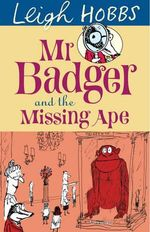 Mr Badger and The Missing Ape - Leigh Hobbs
