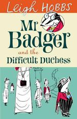 Mr. Badger and the Difficult Duchess : Mr. Badger New Series - Leigh Hobbs