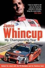 Jamie Whincup :  Behind the Wheel with the V8 Champion and His Vodafone Team - Jamie Whincup
