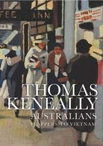 Australians - Order Your Signed Copy* : Flappers to Vietnam : Volume 3 - Thomas Keneally