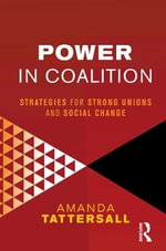 Power in Coalition : Strategies for Strong Unions and Social Change - Amanda Tattersall