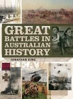 Great Battles in Australian History - Jonathan King