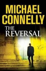 The Reversal : Can a Man Be Convicted of the Same Crime Twice? - Michael Connelly