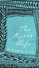 The River Wife - Heather Rose