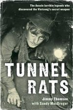 Tunnel Rats : The Aussie Larrikin Legends Who Discovered the Vietcong's Secret Weapon - Jimmy Thomson