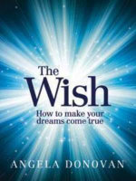 The Wish  :  How to Make Your Dreams Come True - Angela Donovan
