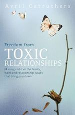 Freedom from Toxic Relationships : Moving on from the Family, Work and Relationship Issues That Bring You Down - Avril Carruthers