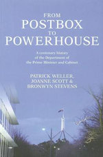 From Postbox to Powerhouse : A Centenary History of the Department of the Prime Minister and Cabinet - Patrick Weller