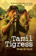 Tamil Tigress : My Story as a Child Soldier in Sri Lanka's Bloody Civil War - Niromi de Soyza