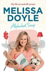 Alphabet Soup - Order Your Signed Copy!* : My Life on and off Screen - Melissa Doyle