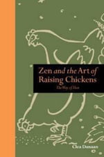 Zen and the Art of Raising Chickens  :  The Way of Hen - Clea Danaan