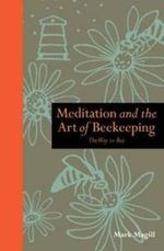 Meditation and the Art of Beekeeping : The Way to Bee - Mark Magill