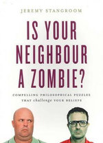 Is Your Neighbour a Zombie? : Philosophical Riddles, Paradoxes and Conundrums to Stretch Your Mind - Jeremy Stangroom