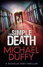 The Simple Death : A Nicholas Troy Thriller - Michael Duffy
