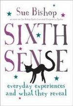 Sixth Sense : Everyday Experiences and What They Reveal - Sue Bishop