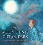 The Moon Shines Out of the Dark - Stephanie Dowrick